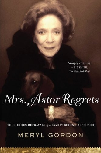 Mrs. Astor Regrets: The Hidden Betrayals of a Family Beyond Reproach 9780547247984