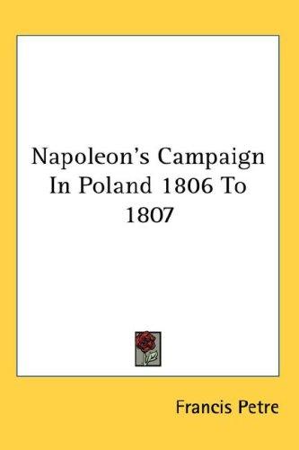 Napoleon's Campaign in Poland 1806 to 1807 9780548050460