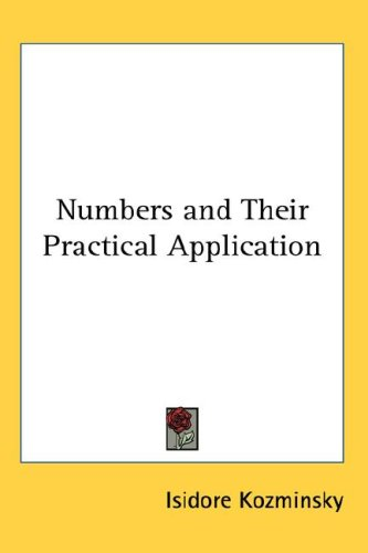 Numbers and Their Practical Application 9780548004906