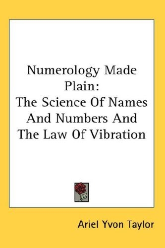 Numerology Made Plain: The Science of Names and Numbers and the Law of Vibration 9780548117149