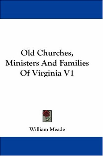 Old Churches, Ministers and Families of Virginia V1 9780548261538