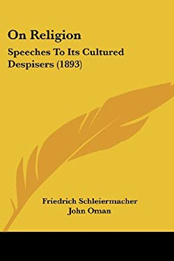 On Religion: Speeches to Its Cultured Despisers (1893) 9780548604762