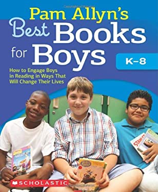 Pam Allyn's Best Books for Boys: How to Engage Boys in Reading in Ways That Will Change Their Lives 9780545204552
