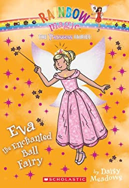 Princess Fairies #7: Eva the Enchanted Ball Fairy: A Rainbow Magic Book 9780545433969