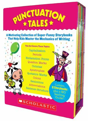 Punctuation Tales: A Motivating Collection of Super-Funny Storybooks That Help Kids Master the Mechanics of Writing [With Teacher's Guide]