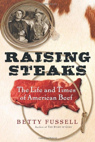Raising Steaks: The Life and Times of American Beef 9780547247694