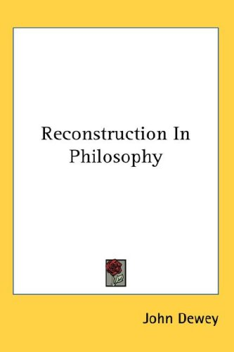 Reconstruction in Philosophy 9780548107119