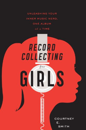 Record Collecting for Girls: Unleashing Your Inner Music Nerd, One Album at a Time 9780547502236