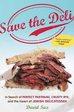 Save the Deli: In Search of Perfect Pastrami, Crusty Rye, and the Heart of Jewish Delicatessen 9780547386447
