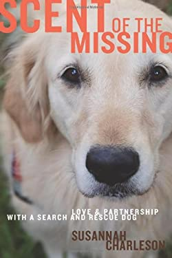 Scent of the Missing: Love and Partnership with a Search-And-Rescue Dog 9780547152448