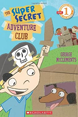 Scholastic Reader Level 1: The Super Secret Adventure Club 9780545436854
