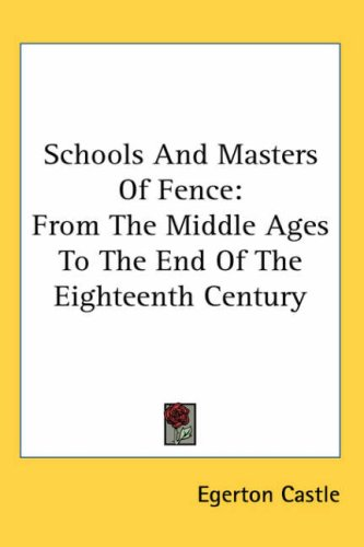 Schools and Masters of Fence: From the Middle Ages to the End of the Eighteenth Century 9780548102145