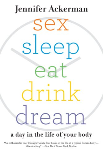 Sex Sleep Eat Drink Dream: A Day in the Life of Your Body 9780547085609