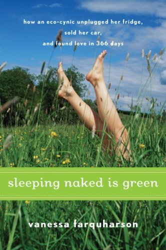 Sleeping Naked Is Green: How an Eco-Cynic Unplugged Her Fridge, Sold Her Car, and Found Love in 366 Days 9780547073286