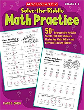 Solve-The-Riddle Math Practice, Grades 1-2: 50+ Reproducible Activity Sheets That Help Students Master Key Math Skills--And Solve Rib-Tickling Riddles
