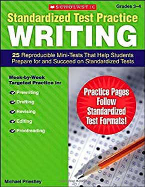 Standardized Test Practice: Writing: Grades 3-4: 25 Reproducible Mini-Tests That Help Students Prepare for and Succeed on Standardized Tests 9780545064019