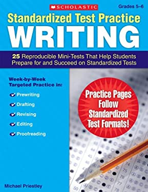 Standardized Test Practice: Writing: Grades 5-6: 25 Reproducible Mini-Tests That Help Students Prepare for and Succeed on Standardized Tests 9780545064026