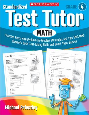 Standardized Test Tutor: Math, Grade 4: Practice Tests with Problem-By-Problem Strategies and Tips That Help Students Build Test-Taking Skills and Boo 9780545096065