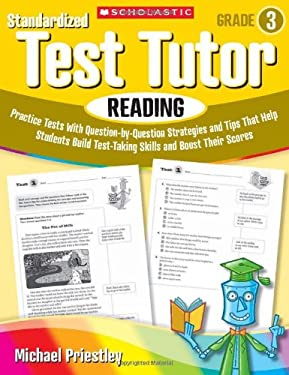 Standardized Test Tutor: Reading, Grade 3: Practice Tests with Question-By-Question Strategies and Tips That Help Students Build Test-Taking Skills an 9780545096010