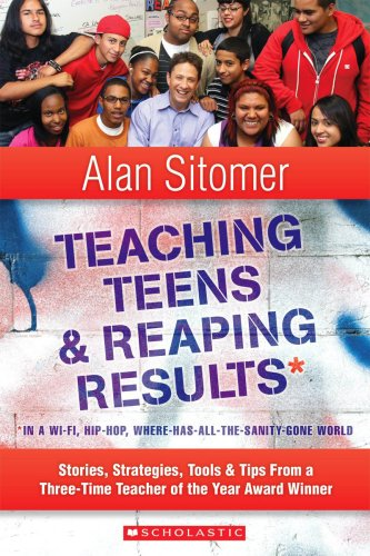 Teaching Teens & Reaping Results in a Wi-Fi, Hip-Hop, Where-Has-All-The-Sanity-Gone World: Stories, Strategies, Tools, & Tips from a Three-Time Teache 9780545036030