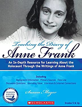Teaching the Diary of Anne Frank (Revised): An In-Depth Resource for Learning about the Holocaust Through the Writings of Anne Frank 9780545154284