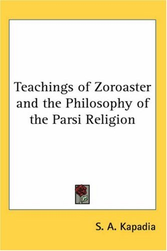 Teachings of Zoroaster and the Philosophy of the Parsi Religion 9780548000199