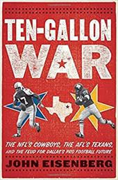 Ten-Gallon War: The NFL's Cowboys, the Afl's Texans, and the Feud for Dallas's Pro Football Future 18611027