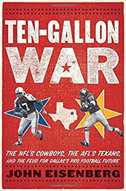 Ten-Gallon War: The NFL's Cowboys, the Afl's Texans, and the Feud for Dallas's Pro Football Future 9780547435503