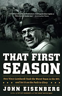 That First Season: How Vince Lombardi Took the Worst Team in the NFL and Set It on the Path to Glory 9780547395692