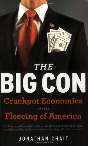 The Big Con: The True Story of How Washington Got Hoodwinked and Hijacked by Crackpot Economics 9780547085708