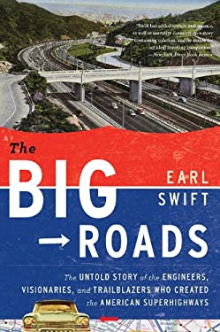 The Big Roads: The Untold Story of the Engineers, Visionaries, and Trailblazers Who Created the American Superhighways 9780547907246