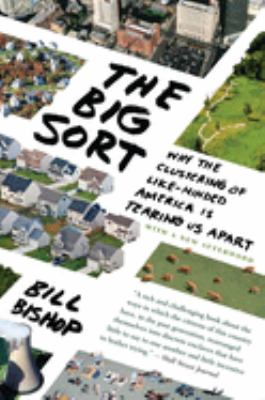 The Big Sort: Why the Clustering of Like-Minded America Is Tearing Us Apart 9780547237725