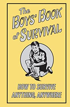 The Boys' Book of Survival: How to Survive Anything, Anywhere 9780545085366
