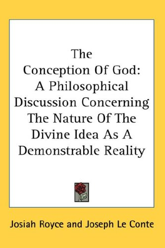 The Conception of God: A Philosophical Discussion Concerning the Nature of the Divine Idea as a Demonstrable Reality 9780548096727