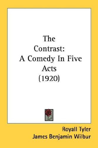 The Contrast: A Comedy in Five Acts (1920) 9780548580196