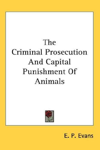 The Criminal Prosecution and Capital Punishment of Animals 9780548130315