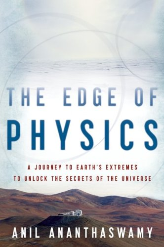 The Edge of Physics: A Journey to Earth's Extremes to Unlock the Secrets of the Universe