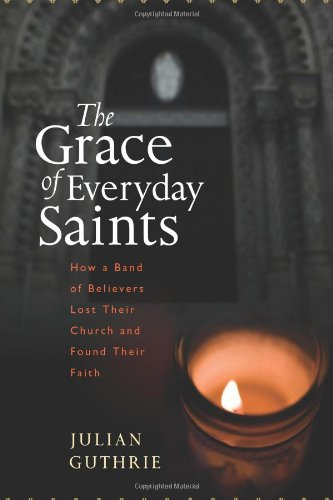 The Grace of Everyday Saints: How a Band of Believers Lost Their Church and Found Their Faith 9780547133041
