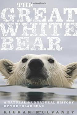 The Great White Bear: A Natural and Unnatural History of the Polar Bear 9780547152424