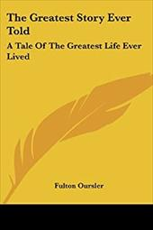The Greatest Story Ever Told: A Tale of the Greatest Life Ever Lived 1902113
