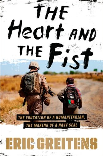The Heart and the Fist: The Education of a Humanitarian, the Making of a Navy SEAL 9780547424859