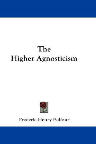 The Higher Agnosticism 9780548216828