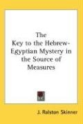 The Key to the Hebrew-Egyptian Mystery in the Source of Measures 9780548280799