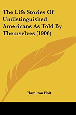 The Life Stories of Undistinguished Americans as Told by Themselves (1906) 9780548690529