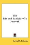 The Life and Exploits of a Jehovah 9780548003572