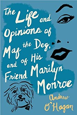 The Life and Opinions of Maf the Dog, and of His Friend Marilyn Monroe 9780547520285