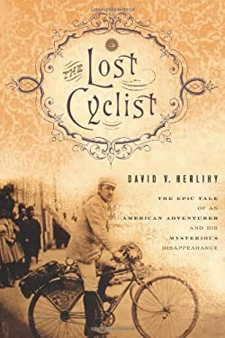 The Lost Cyclist: The Epic Tale of an American Adventurer and His Mysterious Disappearance 9780547195575
