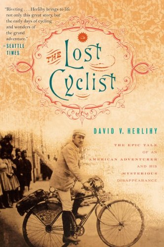 The Lost Cyclist: The Epic Tale of an American Adventurer and His Mysterious Disappearance 9780547521985