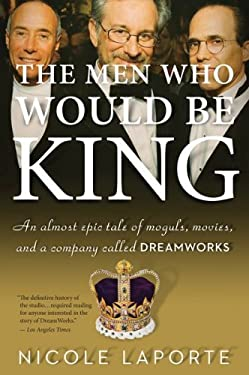 The Men Who Would Be King: An Almost Epic Tale of Moguls, Movies, and a Company Called DreamWorks 9780547520278
