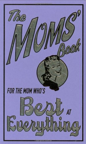 The Moms' Book: For the Mom Who's Best at Everything 9780545042116